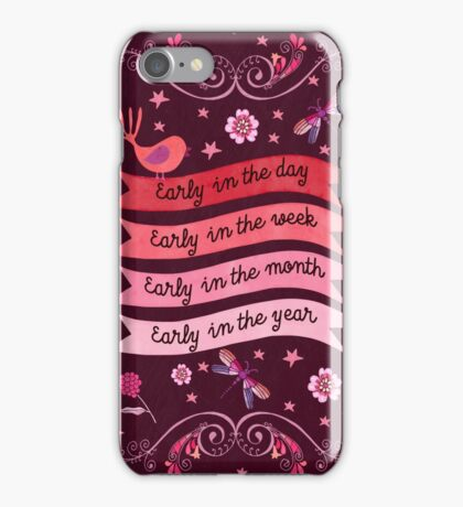 Early In The Day, Week, Month, Year iPhone Case/Skin