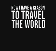 Now I Have A Reason To Travel The World cool t-shirt Unisex T-Shirt