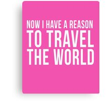 Now I Have A Reason To Travel The World cool t-shirt Canvas Print
