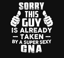 Sorry This Guy Is Already Taken By A Super Sexy CNA T-Shirt Unisex T-Shirt