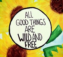 All Good Things Are Wild And Free by Emily Lanier