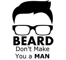 BEARD DON'T MAKE YOU A MAN Photographic Print