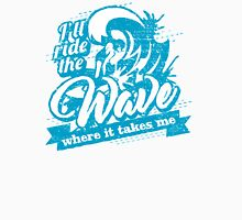 I'll Ride the Wave Where it Takes Me  Unisex T-Shirt