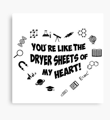You're like the dryer sheets of my heart! Canvas Print