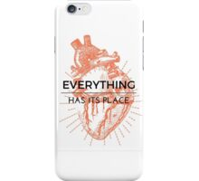 Everything Has Its Place iPhone Case/Skin