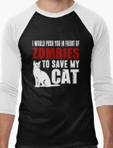 I Would Push You In Front Of Zombies To Save My Cat Men's Baseball ¾ T-Shirt