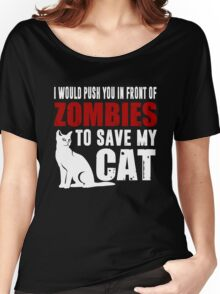 I Would Push You In Front Of Zombies To Save My Cat Women's Relaxed Fit T-Shirt
