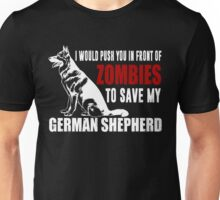 I Would Push You In Front Of Zombies To Save My German Shepherd Unisex T-Shirt