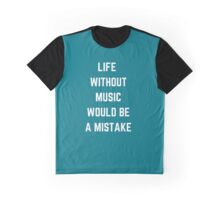 life without music would be a mistake Graphic T-Shirt
