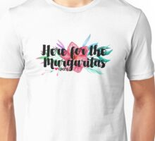 Here for the Margaritas (with Flowers) Unisex T-Shirt