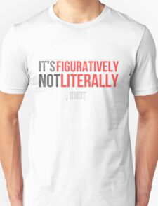 Figuratively, Not Literally Unisex T-Shirt