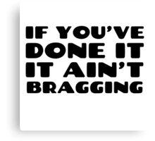Funny Quote Bragging Humor Random Canvas Print