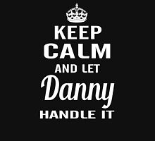 Keep Calm And Let Danny Handle It Unisex T-Shirt