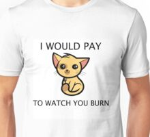 I Would Pay to Watch you Burn Unisex T-Shirt