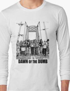 Dawn of the Dumb Long Sleeve T-Shirt