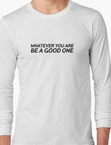 Abraham Lincoln Quote Whatever You Are Long Sleeve T-Shirt