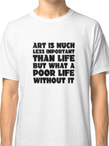 Art Quote Cool inspirational Life Wisdom Classic T-Shirt