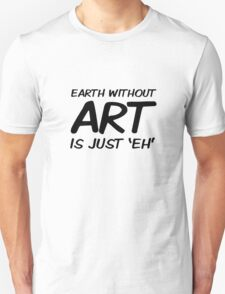 Earth Art Quote Cool Clever Wordplay Unisex T-Shirt