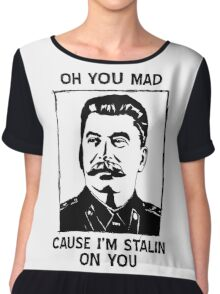 Oh you mad cuz i'm Stalin on you Chiffon Top