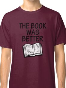 The book was better funny saying shirt Classic T-Shirt