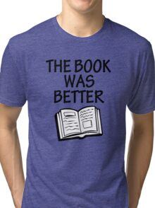 The book was better funny saying shirt Tri-blend T-Shirt