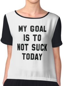 My Goal Is To Not Suck Today Chiffon Top
