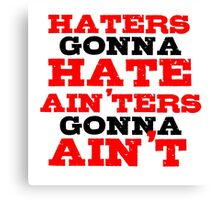 Haters Gonna Hate The Interview Funny Quote Canvas Print
