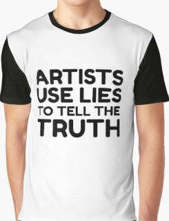 Artists Quote Art Cool Clever Truth Graphic T-Shirt