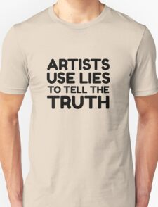 Artists Quote Art Cool Clever Truth Unisex T-Shirt