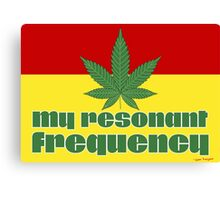 My Resonant Frequency - Stoners Clothing and Gifts Designs Canvas Print