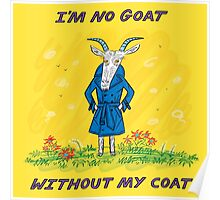 I'm No Goat Without My Coat Poster