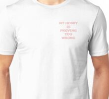 My Hobby is proving you wrong Unisex T-Shirt