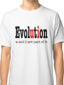 Evolution: u and i are part it  Classic T-Shirt