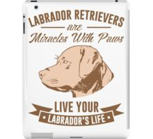 Labrabor Retrievers Are Miracles With Paws iPad Case/Skin