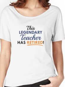 Legendary Retired Teacher Women's Relaxed Fit T-Shirt