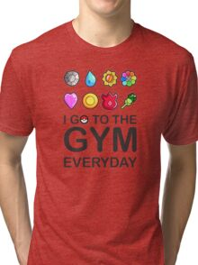 I go to the GYM everyday Tri-blend T-Shirt