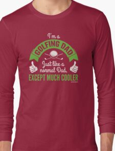 Golfing Dad Much Cooler Long Sleeve T-Shirt