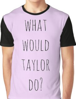 What would Taylor do? Graphic T-Shirt