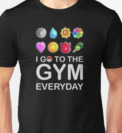 I go to the GYM everyday Unisex T-Shirt