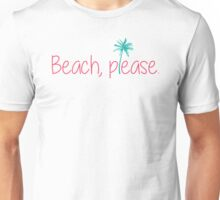 Beach, please. Unisex T-Shirt