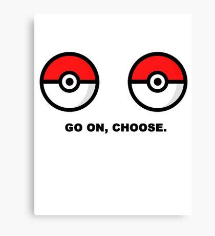 choose, go on  Canvas Print
