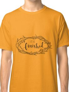 IT IS FINISHED Classic T-Shirt