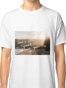Leave A Little Sparkle wherever you Go message Classic T-Shirt