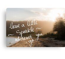 Leave A Little Sparkle wherever you Go message Canvas Print