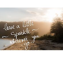Leave A Little Sparkle wherever you Go message Photographic Print