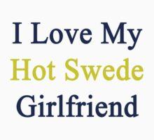 I Love My Hot Swede Girlfriend  by supernova23