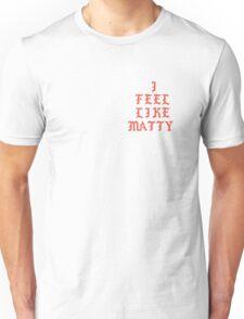I Feel Like Matty Unisex T-Shirt