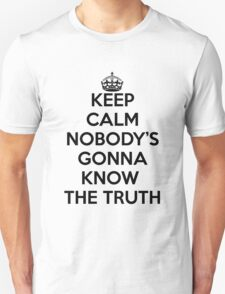 Keep calm, nobody's gonna know the truth T-Shirt
