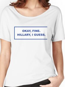 okay, fine. Hillary I guess Women's Relaxed Fit T-Shirt
