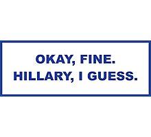 okay, fine. Hillary I guess Photographic Print